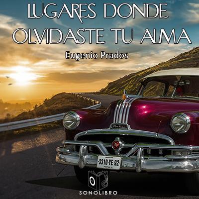 Audiolibro Lugares donde olvidaste tu alma de Eugenio Prados