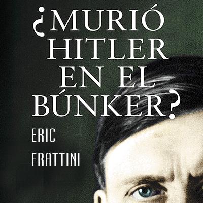 Audiolibro ¿Murió Hitler en el búnker? de Eric Frattini