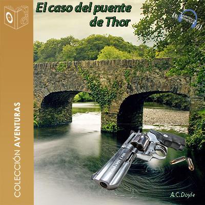 Audiolibro El caso del puente de Thor de Arthur Conan Doyle