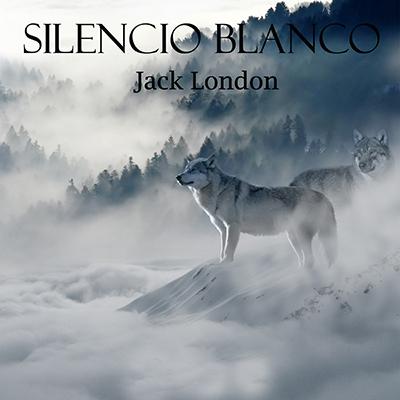 Audiolibro Silencio blanco de Jack London