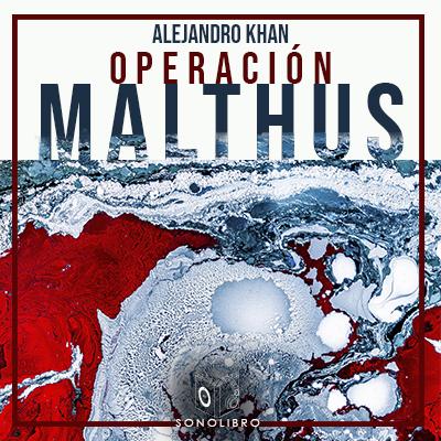 Audiolibro Operación Malthus de Alejandro Khan