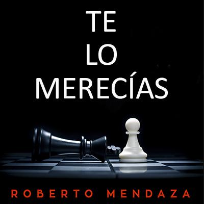 Audiolibro Te lo merecías de Roberto Mendaza