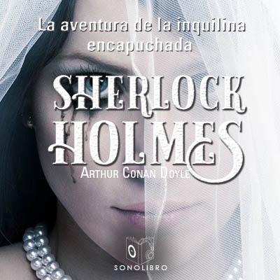 Audiolibro La aventura de la inquilina encapuchada de Arthur Conan Doyle