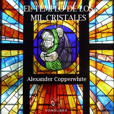Audiolibro El templo de los 1000 cristales de Alexander Copperwhite