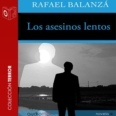 Audiolibro Los asesinos lentos de Rafael Balanzá
