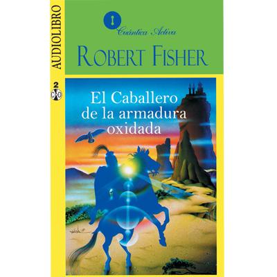 Audiolibro El caballero de la armadura oxidada de Robert Fisher