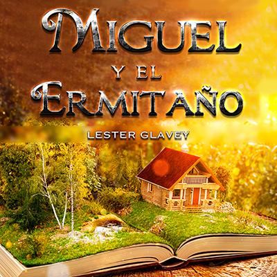 Audiolibro Miguel y el ermitaño de Lester Glavey