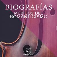 Biografías - Músicos del romanticismo
