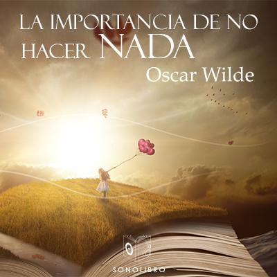 Audiolibro La importancia de no hacer nada de Oscar Wilde