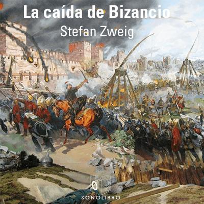Audiolibro La caída de Bizancio de Stefan Zweig