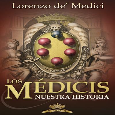 Audiolibro Los Médici. Nuestra historia de Lorenzo de Medici