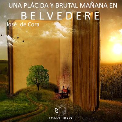 Audiolibro Una plácida y brutal mañana en Belvedere de José de Cora