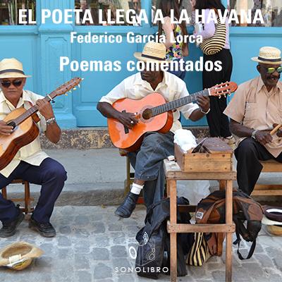 Audiolibro El poeta llega a la Habana de Federico García Lorca