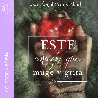 Audiolibro Este corazón que muge y grita de Jose Angel Graña Abad
