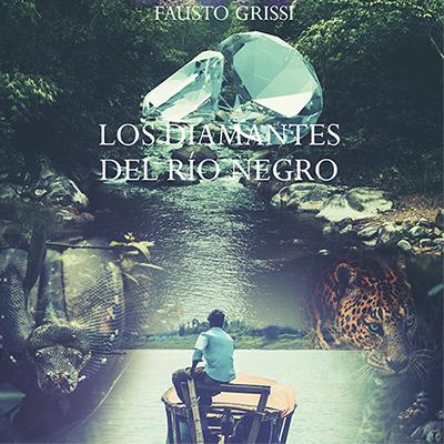 Audiolibro Los diamantes del río negro de Fausto Grisi
