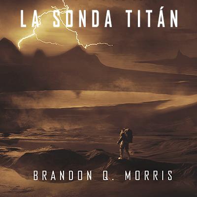 Audiolibro La sonda Titán de Brandon Morris