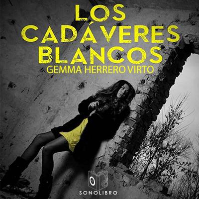 Audiolibro Los cadáveres blancos de Gemma Herrero Virto