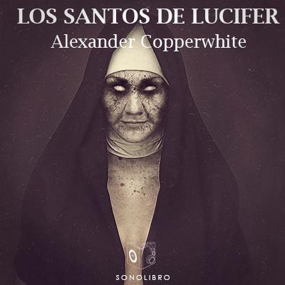 Audiolibro Los santos de Lucifer de Alexander Copperwhite