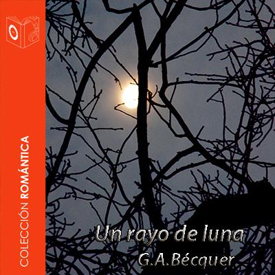 Audiolibro El rayo de luna de Gustavo Adolfo Bécquer