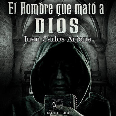 Audiolibro El hombre que mató a Dios de Juan Carlos Arjona