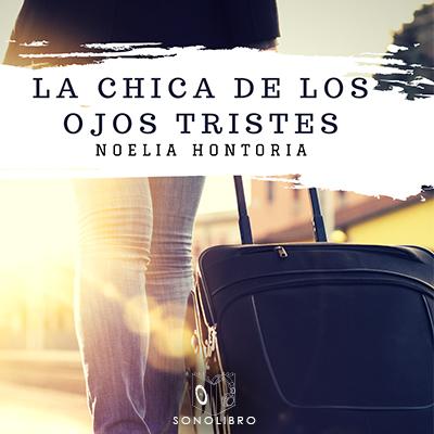 Audiolibro La chica de los ojos tristes de Noelia Hontoria