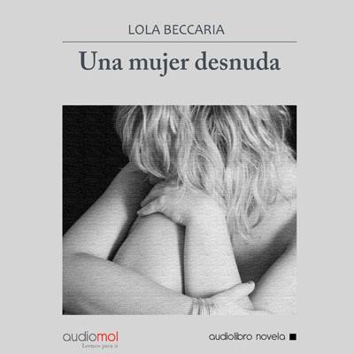 Audiolibro Una mujer desnuda de Lola Beccaria