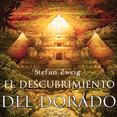 Audiolibro El descubrimiento del Dorado de Stefan Zweig