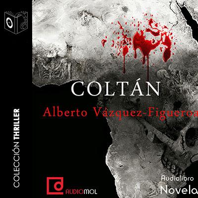 Audiolibro Coltán de Alberto Vázquez Figueroa
