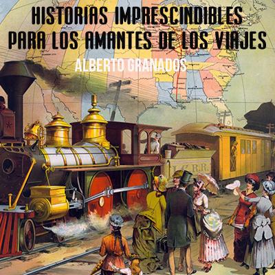 Audiolibro Historias imprescindibles para los amantes de los viajes de Alberto Granados