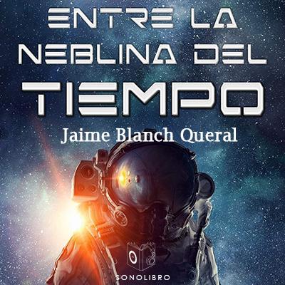 Audiolibro Entre la neblina del tiempo de Jaime Blanch Queral