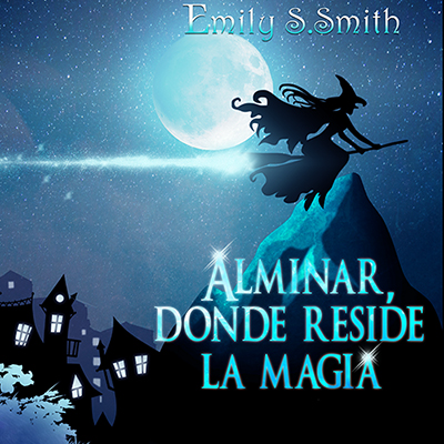 Audiolibro Alminar, donde reside la magia de Emily S. Smith