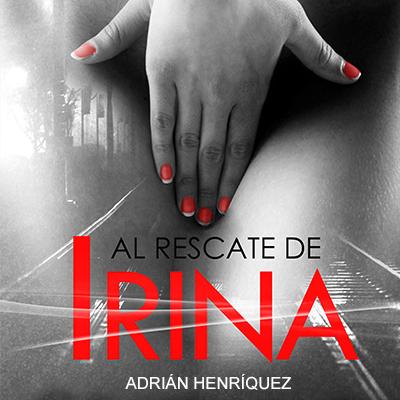 Audiolibro Al rescate de Irina de Adrián Henríquez