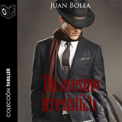 Audiolibro Un asesino irresistible de Juan Bolea