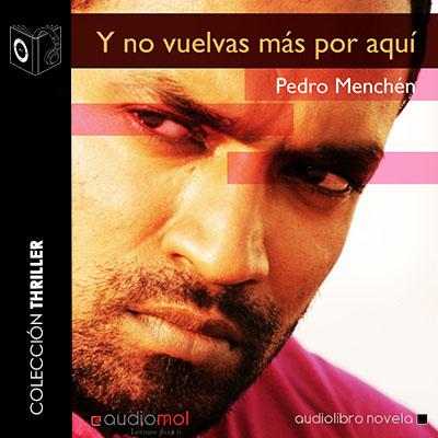 Audiolibro Y no vuelvas más por aquí de Pedro Menchén