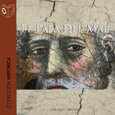 Audiolibro El papa del mar de Vicente Blasco Ibañez