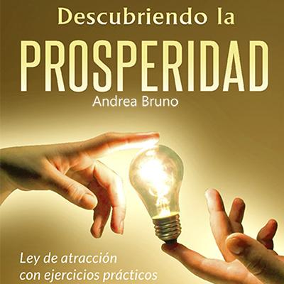 Audiolibro Descubriendo la prosperidad de Andrea Bruno