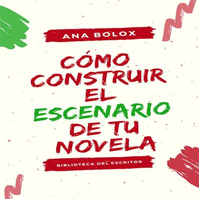 Audiolibro Como construir el escenario de tu novela de Ana Bolox