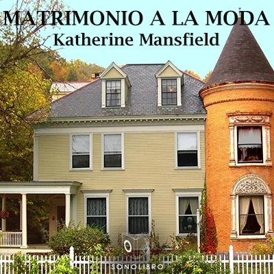 Audiolibro Matrimonio a la moda de Katherine Mansfield