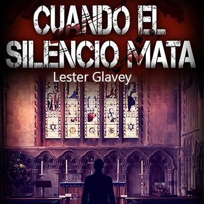 Audiolibro Cuando el silencio mata de Lester Glavey
