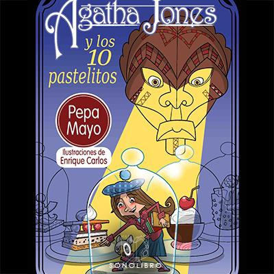 Audiolibro Agatha Jones y los 10 pastelitos de Pepa Mayo
