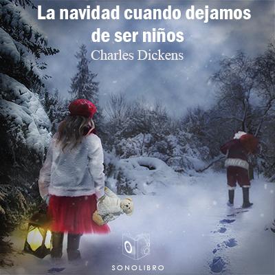 Audiolibro La Navidad cuando dejamos de ser niños de Charles Dickens