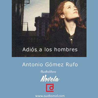 Audiolibro Adios a los hombres de Antonio Gómez Rufo