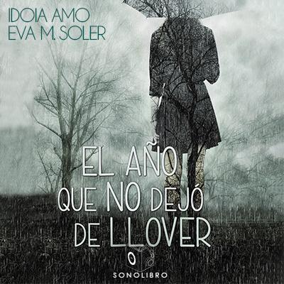 Audiolibro El año que no dejó de llover de Idoia Amo y Eva M Soler