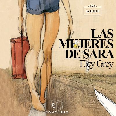 Audiolibro Las mujeres de Sara 1er Cap de Eley Grey