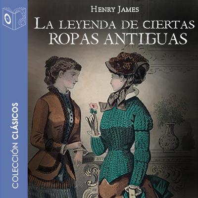 Audiolibro La leyenda de ciertas ropas antiguas de Henry James