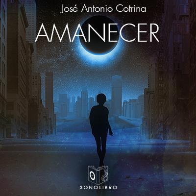Audiolibro Amanecer de Jose Antonio Cotrina