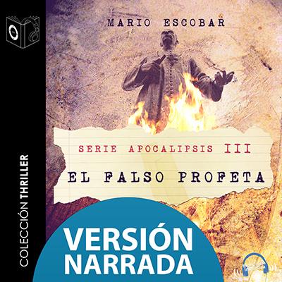 Audiolibro Apocalipsis - III - El falso profeta - NARRADO de Mario Escobar