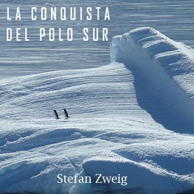 Audiolibro La conquista del polo Sur de Stefan Zweig