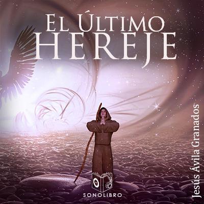 Audiolibro El último hereje de Jesús Ávila Granados