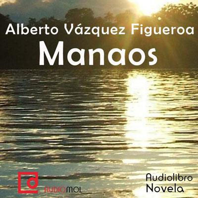 Audiolibro Manaos de Alberto Vázquez Figueroa